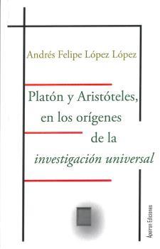 PLATÓN Y ARISTÓTELES, EN LOS ORÍGENES DE  LA INVESTIGACIÓN UNIVERSAL.