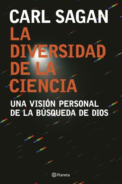 LA DIVERSIDAD DE LA CIENCIA: UNA VISIÓN PERSONAL DE LA BÚSQUEDA DE DIOS