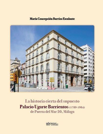 LA HISTORIA CIERTA DEL SUPUESTO PALACIO UGARTE BARRIENTOS (1789-1984).