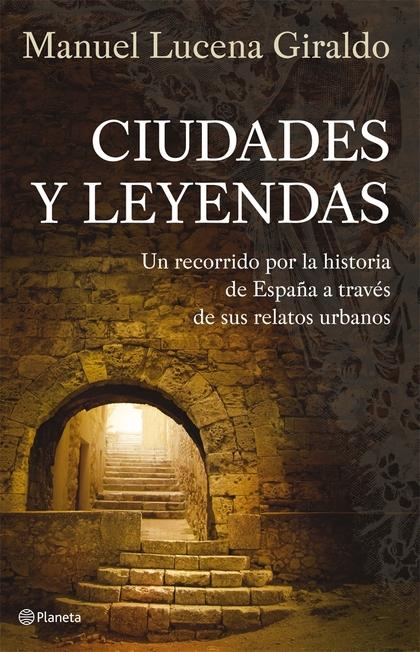 CIUDADES Y LEYENDAS: UN RECORRIDO POR LA HISTORIA DE ESPAÑA A TRAVÉS DE SUS RELATOS URBANOS