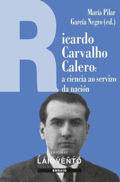 RICARDO CARVALHO CALERO:. A CIENCIA AO SERVIZO DA NACIÓN.