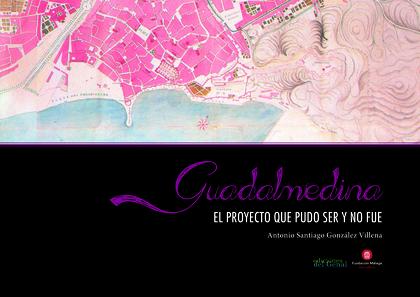 GUADALMEDINA. EL PROYECTO QUE PUDO SER Y NO FUE.