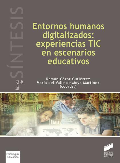 ENTORNOS HUMANOS DIGITALIZADOS: EXPERIENCIAS TIC EN ESCENARIOS EDUCATIVOS.