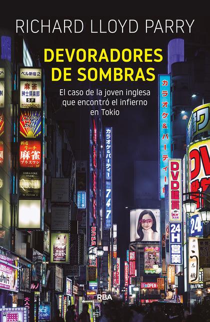 DEVORADORES DE SOMBRAS. EL CASO DE LA JOVEN INGLESA QUE ENCONTRÓ EL INFIERNO EN TOKIO