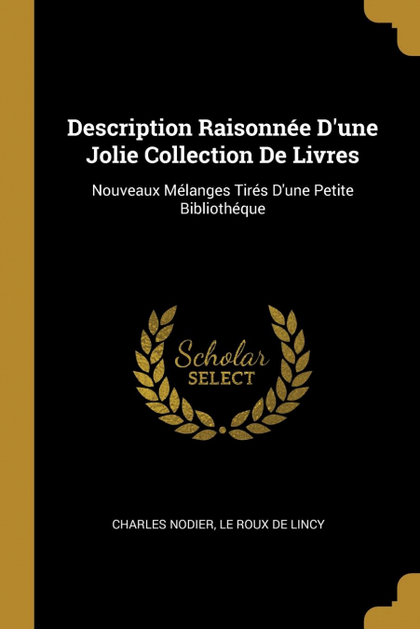DESCRIPTION RAISONNǸE D´UNE JOLIE COLLECTION DE LIVRES