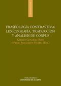 FRASEOLOGÍA CONTRASTIVA: LEXICOGRAFÍA, TRADUCCIÓN Y ANÁLISIS DE CORPUS.