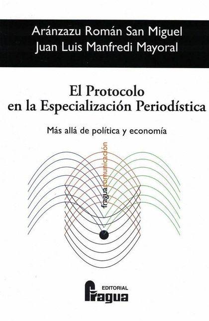 EL PROTOCOLO EN LA ESPECIALIZACIÓN PERIODÍSTICA. MÁS ALLÁ DE POLÍTICA Y ECONOMÍA.