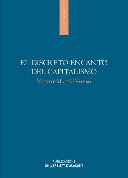 EL DISCRETO ENCANTO DEL CAPITALISMO : ANÁLISIS CAUSAL DE LA GRAN RECESIÓN Y JUICIO MORAL DE LA