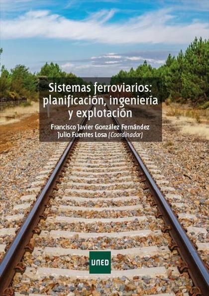 SISTEMAS FERROVIARIOS: PLANIFICACIÓN, INGENIERÍA Y EXPLOTACIÓN.