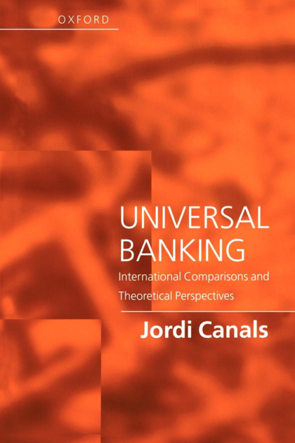 UNIVERSAL BANKING - INTERNATIONAL COMPARISIONS AND THEORETICAL PERSPECTIVES