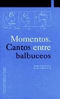 MOMENTOS. CANTOS ENTRE BALBUCEOS