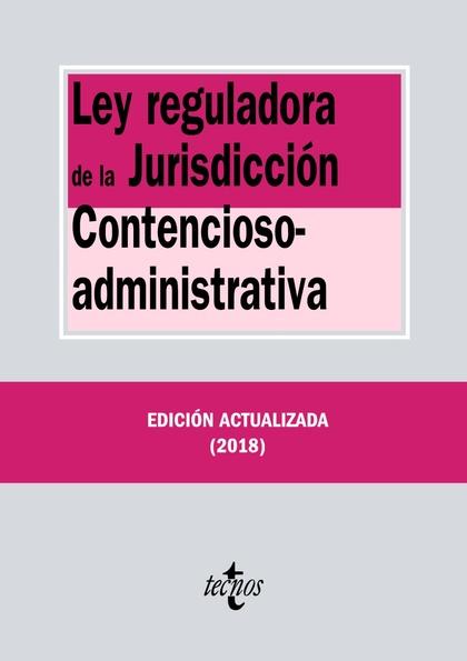 LEY REGULADORA JURISDICCIÓN CONTENCIOSO ADMINISTRATIVA (2018)  *TECNOS