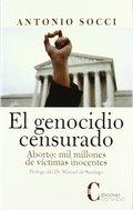 GENOCIDIO CENSURADO, EL. ABORTO: MIL MILLONES DE VICTIMAS IN. INOCENTES