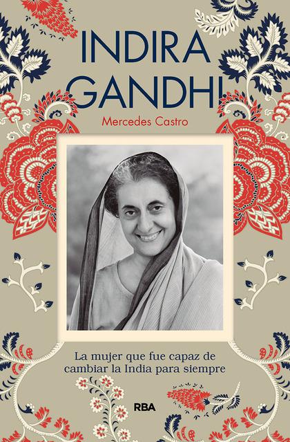 INDIRA GANDHI LIDER DE LA INDIA MODERNA. MUJERES UNICAS