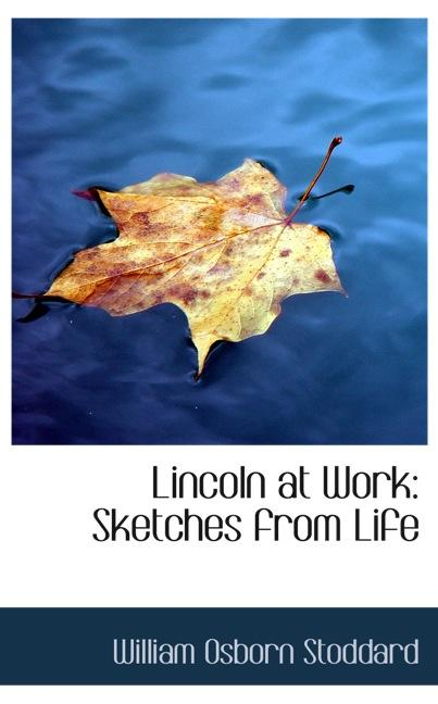 Lincoln at Work: Sketches from Life