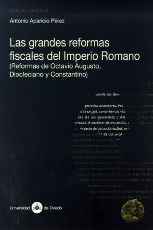 LAS GRANDES REFORMAS FISCALES DEL IMPERIO ROMANO: (REFORMAS DE OCTAVIO AUGUSTO, DIOCLECIANO Y C