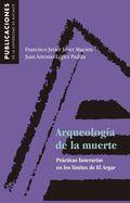 ARQUEOLOGÍA DE LA MUERTE. PRÁCTICAS FUNERARIAS EN LOS LÍMITES DE EL ARGAR