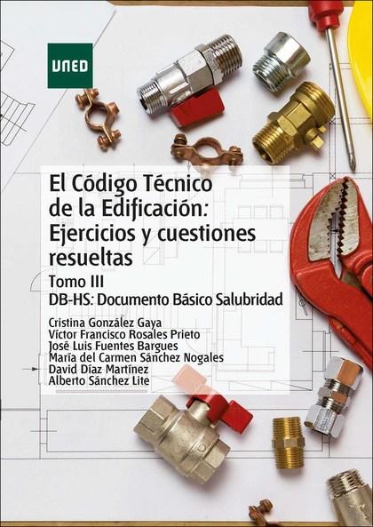 EL CÓDIGO TÉCNICO DE LA EDIFICACIÓN: EJERCICIOS Y CUESTIONES RESUELTAS. TOMO III