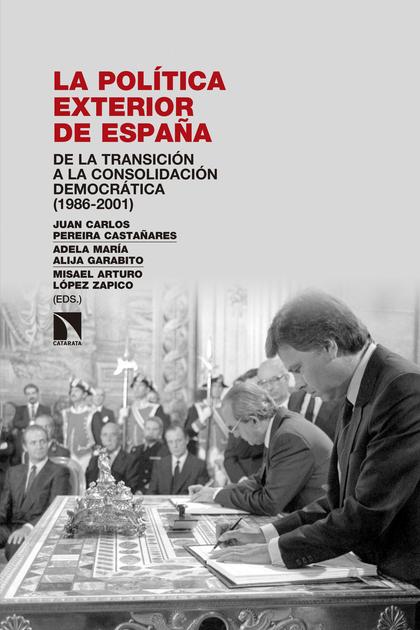 LA POLÍTICA EXTERIOR DE ESPAÑA. DE LA TRANSICIÓN A LA CONSOLIDACIÓN DEMOCRÁTICA (1986-2001)