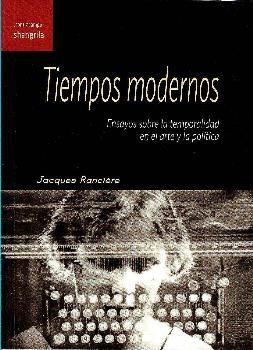 TIEMPOS MODERNOS. ENSAYOS SOBRE LA TEMPORALIDAD EN EL ARTE Y LA POLÍTICA