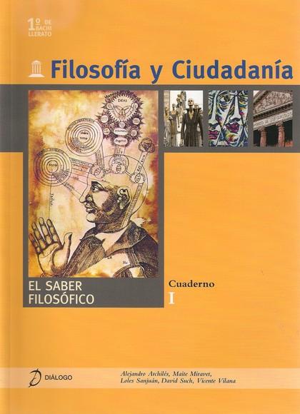 FILOSOFÍA Y CIUDADANÍA. I. EL SABER FILOSOFÍCO.