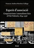 ESPÈRIT D´ASSOCIACIÓ, 1834-1936 : COOPERATIVISME E MUTUALISME LAICS AL PAÍS VALENCIÀ