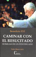 CAMINAR CON EL RESUCITADO HOMILÍAS DE UN PONTIFICADO.