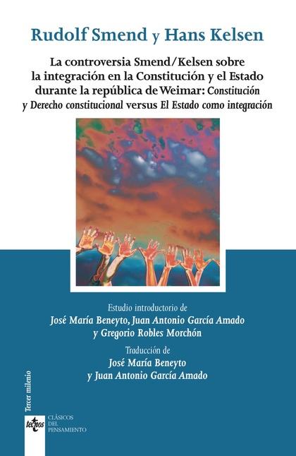 LA CONTROVERSIA SMEND/KELSEN SOBRE LA INTEGRACIÓN EN LA CONSTITUCIÓN Y EL ESTADO. CONSTITUCIÓN