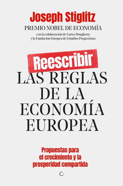 REESCRIBIR LAS REGLAS DE LA ECONOMÍA EUROPEA                                    PROPUESTAS PARA