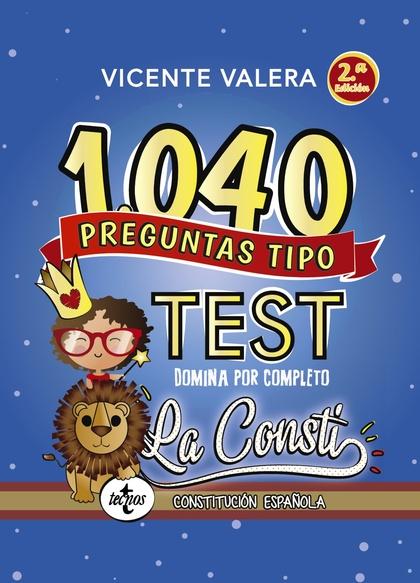 1040 PREGUNTAS TIPO TEST LA CONSTI. CONSTITUCIÓN ESPAÑOLA