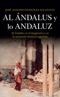 AL ÁNDALUS Y LO ANDALUZ. AL ÁNDALUS EN EL IMAGINARIO Y EN LA NARRACIÓN HISTÓRICA ESPAÑOLA