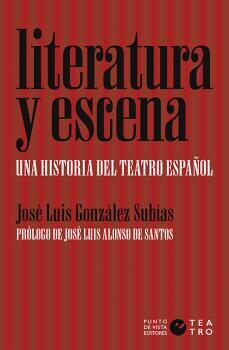 LITERATURA Y ESCENA. UNA HISTORIA DEL TEATRO ESPAÑOL.