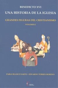 BENEDICTO XVI UNA HISTORIA DE LA IGLESIA VOL.1