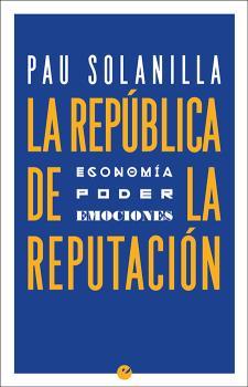 LA REPÚBLICA DE LA REPUTACIÓN                                                   POLÍTICA, PODER