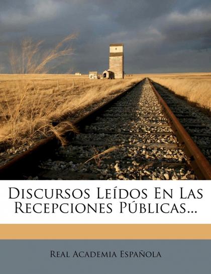DISCURSOS LEÍDOS EN LAS RECEPCIONES PÚBLICAS...