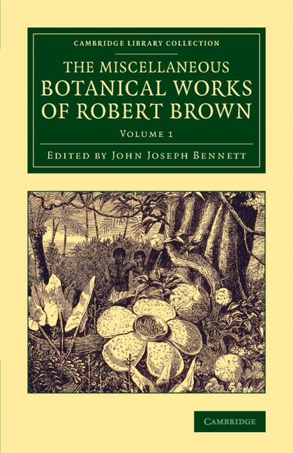 THE MISCELLANEOUS BOTANICAL WORKS OF ROBERT BROWN - VOLUME             1
