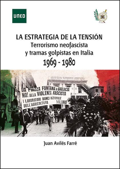 LA ESTRATEGIA DE LA TENSIÓN TERRORISMO NEOFASCISTA Y TRAMAS GOLPISTAS EN ITALIA,.