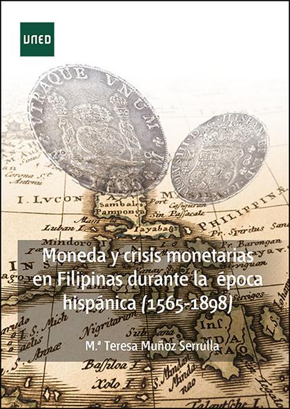 MONEDA Y CRISIS MONETARIAS EN FILIPINAS DURANTE LA ÉPOCA HISPÁNICA (1565-1898)
