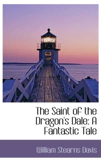 The Saint of the Dragon`s Dale: A Fantastic Tale