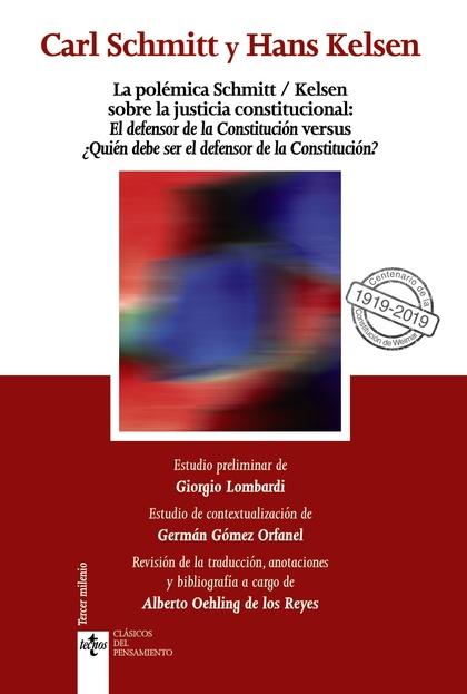 LA POLÉMICA SCHMITT/KELSEN SOBRE LA JUSTICIA CONSTITUCIONAL: EL DEFENSOR DE LA C