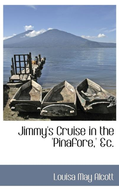 Jimmy`s Cruise in the `Pinafore,` &c.