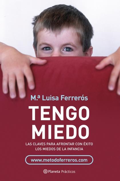 TENGO MIEDO : LAS CLAVES PARA AFRONTAR CON ÉXITO LOS MIEDOS INFANTILES