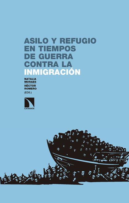 ASILO Y REFUGIO EN TIEMPOS DE GUERRA CONTRA LA INMIGRACIÓN.