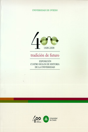 1608-2008, TRADICIÓN DE FUTURO : EXPOSICIÓN CUATRO SIGLOS DE HISTORIA DE LA UNIVERSIDAD