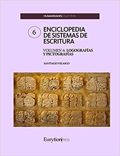 ENCICLOPEDIA DE SISTEMAS DE ESCRITURA. VOLUMEN 6: LOGOGRAFÍAS Y PICTOGRAFÍAS.