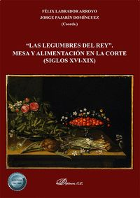 LAS LEGUMBRES DEL REY. MESA Y ALIMENTACIÓN EN LA CORTE (SIGLOS XVI-XIX)