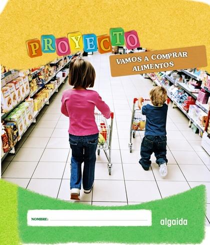 PROYECTO VAMOS A COMPRAR ALIMENTOS, EDUCACIÓN INFANTIL, 2 CICLO, 3-5 AÑOS