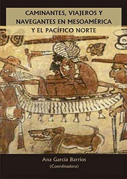CAMINANTES, VIAJEROS Y NAVEGANTES EN MESOAMÉRICA Y EL PACÍFICO NORTE