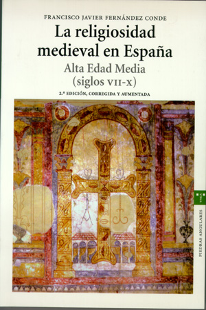 LA RELIGIOSIDAD MEDIEVAL EN ESPAÑA : ALTA EDAD MEDIA (SIGLOS VII-X)