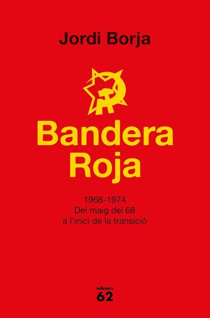 BANDERA ROJA. 1968-1974. DEL MAIG DEL 68 A L´INICI DE LA TRANSICIÓ